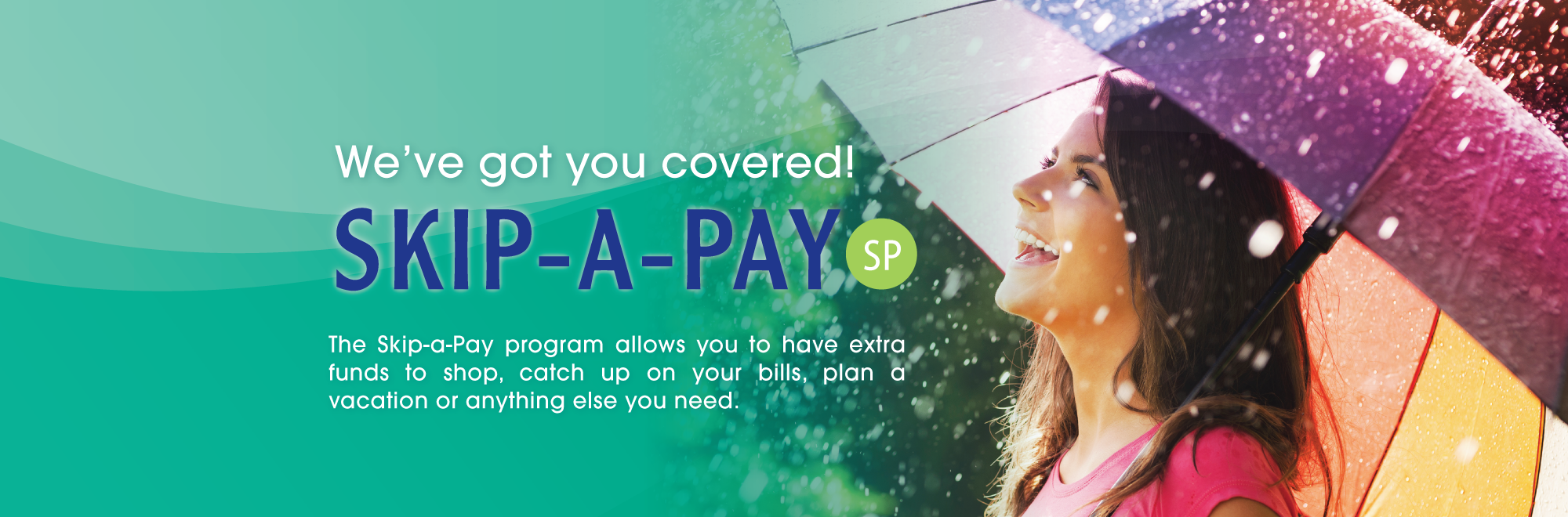 We've got your covered! Skip-A-Pay